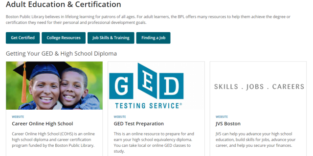 """Screenshot of a website. The top reads """"Adult Education & Certification."""" There is some text below that and then some buttons. The buttons read: Get Certified; College Resources; Job Skills & Training; Finding a Job. Under that is a row, titled """"Getting Your GED & High School Diploma."""" There are three cards in this row. One says """"Career Online High School,"""" the next says """"GED Test Preparation,"""" and the last one says """"JVS Boston."""" There are photos on each card, and some text as well under the labels."""