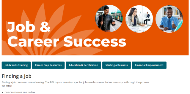 """Image shows a screenshot of the BPL's Jobs & Career Success page. At the top is an orange banner that reads """"Job & Career Success"""", with three circles with photos of people working and looking happy. Underneath that there are five buttons that say: Job & Skills Training; Career Prep Resources; Education & Certification; Starting a Business; Financial Empowerment. Underneath the buttons is a heading that reads """"Finding a job"""""""
